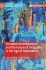 Disrupted Development and the Future of Inequality in the Age of Automation - Book