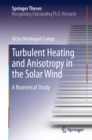 Turbulent Heating and Anisotropy in the Solar Wind : A Numerical Study - eBook