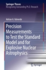 Precision Measurements to Test the Standard Model and for Explosive Nuclear Astrophysics - eBook