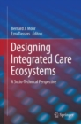 Designing Integrated Care Ecosystems : A Socio-Technical Perspective - eBook