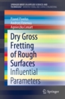 Dry Gross Fretting of Rough Surfaces : Influential Parameters - eBook