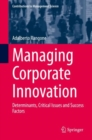 Managing Corporate Innovation : Determinants, Critical Issues and Success Factors - eBook