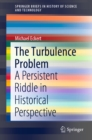 The Turbulence Problem : A Persistent Riddle in Historical Perspective - eBook