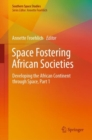 Space Fostering African Societies : Developing the African Continent through Space, Part 1 - eBook