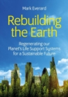 Rebuilding the Earth : Regenerating our planet's life support systems for a sustainable future - eBook