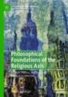 Philosophical Foundations of the Religious Axis : Religion, Politics, and American Political Architecture - eBook