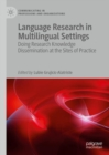Language Research in Multilingual Settings : Doing Research Knowledge Dissemination at the Sites of Practice - eBook