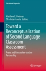 Toward a Reconceptualization of Second Language Classroom Assessment : Praxis and Researcher-teacher Partnership - eBook