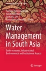 Water Management in South Asia : Socio-economic, Infrastructural, Environmental and Institutional Aspects - eBook