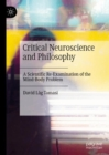Critical Neuroscience and Philosophy : A Scientific Re-Examination of the Mind-Body Problem - eBook