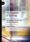 The Business of Teaching : Becoming a Teacher in a Market of Schools - eBook
