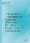The Illusion of Transparency in Corporate Governance : Does Transparency Help or Hinder True Ethical Conduct? - eBook