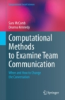 Computational Methods to Examine Team Communication : When and How to Change the Conversation - eBook