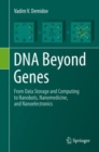 DNA Beyond Genes : From Data Storage and Computing to Nanobots, Nanomedicine, and Nanoelectronics - eBook