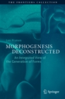 Morphogenesis Deconstructed : An Integrated View of the Generation of Forms - eBook
