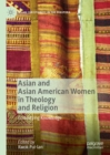 Asian and Asian American Women in Theology and Religion : Embodying Knowledge - eBook
