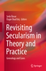 Revisiting Secularism in Theory and Practice : Genealogy and Cases - eBook