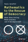 Mathematics to the Rescue of Democracy : What Does Voting Mean and How Can It Be Improved? - Book