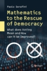 Mathematics to the Rescue of Democracy : What does Voting Mean and How can it be Improved? - eBook