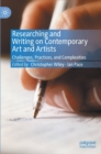 Researching and Writing on Contemporary Art and Artists : Challenges, Practices, and Complexities - Book