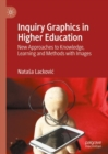 Inquiry Graphics in Higher Education : New Approaches to Knowledge, Learning and Methods with Images - Book