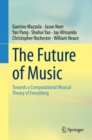 The Future of Music : Towards a Computational Musical Theory of Everything - eBook