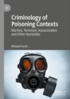 Criminology of Poisoning Contexts : Warfare, Terrorism, Assassination and Other Homicides - eBook