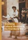 Mobilizing Cultural Identities in the First World War : History, Representations and Memory - eBook