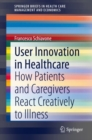 User Innovation in Healthcare : How Patients and Caregivers React Creatively to Illness - eBook
