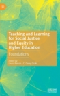 Teaching and Learning for Social Justice and Equity in Higher Education : Foundations - Book