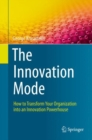 The Innovation Mode : How to Transform Your Organization into an Innovation Powerhouse - eBook