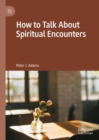 How to Talk About Spiritual Encounters - eBook