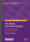 Art, Ritual, and Trance Inquiry : Arational Learning in an Irrational World - eBook