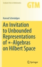 An Invitation to Unbounded Representations of  -Algebras on Hilbert Space - Book