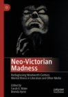 Neo-Victorian Madness : Rediagnosing Nineteenth-Century Mental Illness in Literature and Other Media - Book