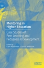 Mentoring in Higher Education : Case Studies of Peer Learning and Pedagogical Development - Book