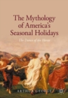 The Mythology of America's Seasonal Holidays : The Dance of the Horae - Book