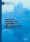 Visualizing Nuclear Power in Japan : A Trip to the Reactor - eBook