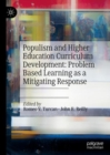 Populism and Higher Education Curriculum Development : Problem Based Learning as a Mitigating Response - Book
