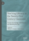 Teaching Literacy in the Twenty-First Century Classroom : Teacher Knowledge, Self-Efficacy, and Minding the Gap - Book