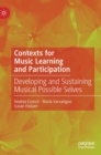 Contexts for Music Learning and Participation : Developing and Sustaining Musical Possible Selves - Book