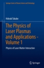 The Physics of Laser Plasmas and Applications - Volume 1 : Physics of Laser Matter Interaction - Book