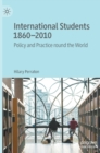 International Students 1860-2010 : Policy and Practice round the World - Book
