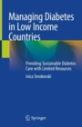 Managing Diabetes in Low Income Countries : Providing Sustainable Diabetes Care with Limited Resources - eBook