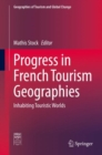 Progress in French Tourism Geographies : Inhabiting Touristic Worlds - Book