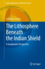 The Lithosphere Beneath the Indian Shield : A Geodynamic Perspective - eBook