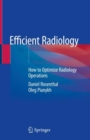 Efficient Radiology : How to Optimize Radiology Operations - eBook
