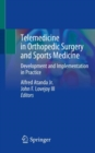 Telemedicine in Orthopedic Surgery and Sports Medicine : Development and Implementation in Practice - Book