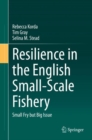 Resilience in the English Small-Scale Fishery : Small Fry but Big Issue - eBook