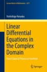 Linear Differential Equations in the Complex Domain : From Classical Theory to Forefront - eBook